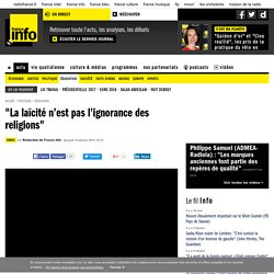 """""""La laïcité n'est pas l'ignorance des religions"""""""