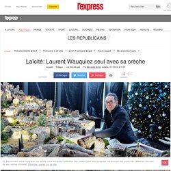 Laïcité: Laurent Wauquiez seul avec sa crèche