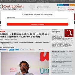 Laïcité : «Il faut remettre de la République dans la gauche» (Laurent Bouvet)