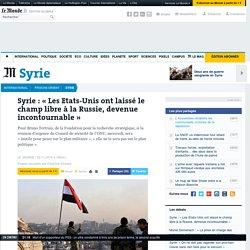 Syrie: «Les Etats-Unis ont laissé le champ libre à la Russie, devenue incontournable»