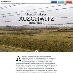 Peut-on laisser Auschwitz disparaître ?
