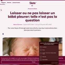 Laisser ou ne pas laisser un bébé pleurer: telle n'est pas la question