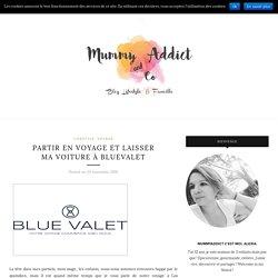 Partir en voyage et laisser ma voiture à BlueValet - Mummy Addict & Co