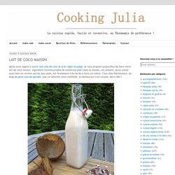COOKING JULIA: LAIT DE COCO MAISON