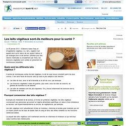 Les laits végétaux sont-ils meilleurs pour la santé ?