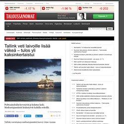 Tallink veti laivoille lisää väkeä tulos yli kaksinkertaistui