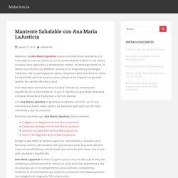 Mantente Saludable con Ana María LaJusticia – Malaciencia
