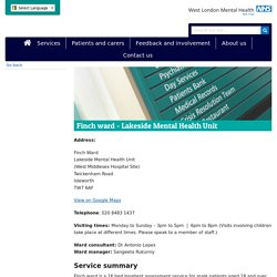 Finch ward - Lakeside Mental Health Unit - West London Mental Health NHS Trust 21 Jul. Interview