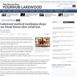 Lakewood medical marijuana shops see bleak future after retail ban
