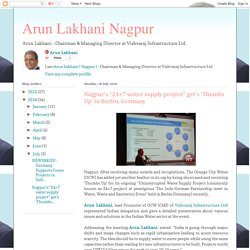 "Arun Lakhani Nagpur: Nagpur's ""24×7 water supply project"" get's 'Thumbs Up' in Berlin, Germany"