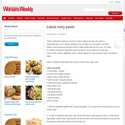 Laksa curry paste - Recipes - New Zealand Woman's Weekly