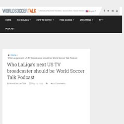 Who LaLiga's next US TV broadcaster should be: World Soccer Talk Podcast - World Soccer Talk