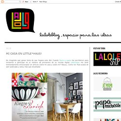 LALOLE BLOG: MI CASA EN LITTLE*HAUS!