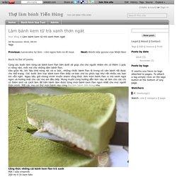Làm bánh kem từ trà xanh thơn ngát - Thợ làm bánh Tiến Hùng