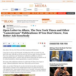 "Open Letter to Allure, The New York Times and Other ""Lamestream"" Publications: If You Don't Know, You Better Ask Somebody"