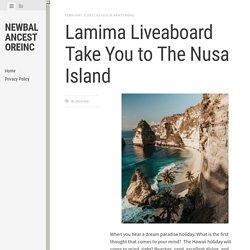 Lamima Liveaboard Take You to The Nusa Island