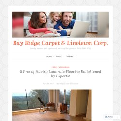 5 Pros of Having Laminate Flooring Enlightened by Experts! – Bay Ridge Carpet & Linoleum Corp.