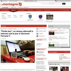 "CLERMONT-FERRAND (63000) - ""Pirate box"": un réseau alternatif à Internet voit le jour à Clermont-Ferrand"