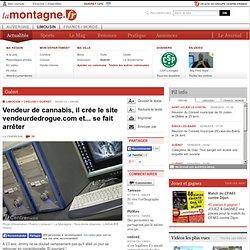 Guéret - GUERET (23000) - Vendeur de cannabis, il crée le site vendeurdedrogue.com et... se fait arrêter