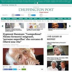 """Zygmunt Bauman: """"Lampedusa? Niente fermerà i migranti, 'persone superflue' che cercano di rifarsi una vita"""""""