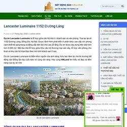 Lancaster Luminaire 1152 Đường Láng【Mở bán Quỹ căn đẹp nhất】
