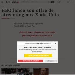 HBO lance son offre de streaming aux Etats-Unis - Les Echos