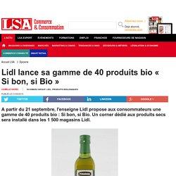 Lidl lance sa gamme de 40 produits bio « Si... - Produits Biologiques