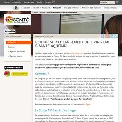 Retour sur le lancement du Living Lab e-santé aquitain - Cluster TIC Santé Aquitain - Pessac