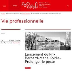 Lancement du Prix Bernard-Marie Koltès-Prolonger le geste