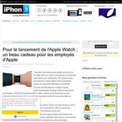Pour le lancement de l'Apple Watch : un beau cadeau pour les employés d'Apple