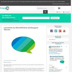 Lancement du #ComitéClients de Bouygues Telecom - Blog du Comité-Clients de Bouygues Telecom