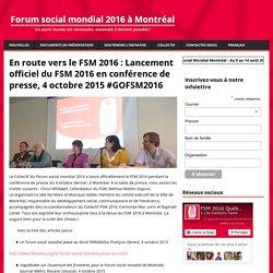 En route vers le FSM 2016 : Lancement officiel du FSM 2016 en conférence de presse, 4 octobre 2015 #GOFSM2016
