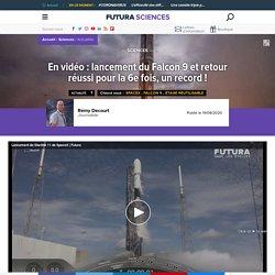 En vidéo : lancement du Falcon 9 et retour réussi pour la 6e fois, un record !