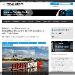 [Made in Lyon] Lancement de l'incubateurd'Aéroports de Lyon, Sirup Lab, la Wild Code School…