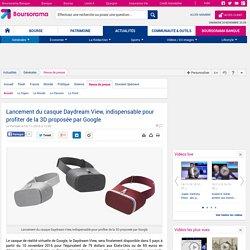 Lancement du casque Daydream View, indispensable pour profiter de la 3D proposée par Google