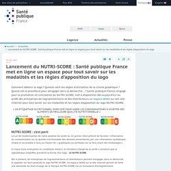 Santé publique France - Lancement du NUTRI-SCORE : Santé publique France met en ligne un espace pour tout savoir sur les modalités et les règles d'apposition du logo