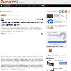( vidéo ) Lancement du débat national sur la neutralité du net -