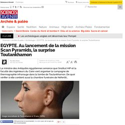 EGYPTE. Au lancement de la mission Scan Pyramids, la surprise Toutankhamon