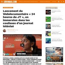 Lancement du Webdocumentaire «24 heures du JT», en immersion dans les coulisses d'un journal télévisé – Ludovia Magazine