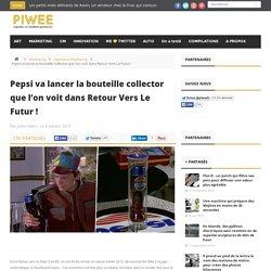 Pepsi va lancer la bouteille collector que l'on voit dans Retour Vers Le Futur !
