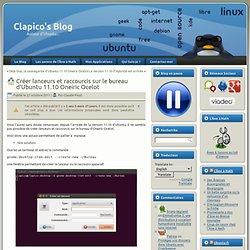 Créer lanceurs et raccourcis sur le bureau d'Ubuntu 11.10 Oneiric Ocelot