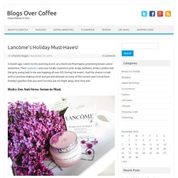 Lancôme's Holiday Must-Haves! - Blogs Over Coffee