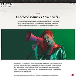 L'Oréal 2017 : Lancôme séduit les Millennials