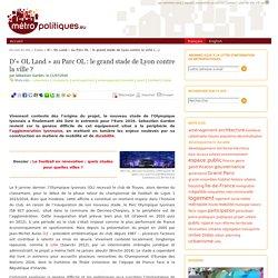 D'« OL Land » au Parc OL : le grand stade de Lyon contre la ville