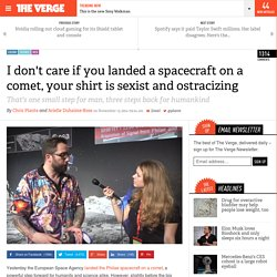 I don't care if you landed a spacecraft on a comet, your shirt is sexist and ostracizing