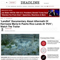 'Landfall': Doc About Aftermath Of Hurricane Maria In Puerto Rico Lands At 'POV'