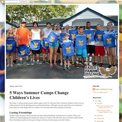 Eagle's Landing Day Camp: 5 Ways Summer Camps Change Children's Lives