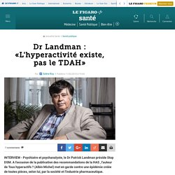 Dr Landman: «L'hyperactivité existe, pas le TDAH»
