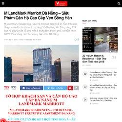M LandMark Marriott Đà Nẵng - Siêu Phẩm Căn Hộ Cao Cấp Ven Sông Hàn - Biệt Thự Căn Hộ Miền Trung Đáng Đầu Tư