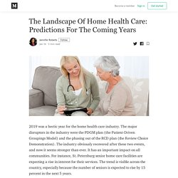 The Landscape Of Home Health Care: Predictions For The Coming Years